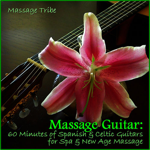 Massage Guitar:  60 Minutes of Spanish & Celtic Guitars for Spa & New Age Massage by Massage Tribe