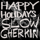 Happy Holidays from Slow Gherkin by Slow Gherkin