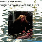 When The World's Got The Blues by Gypsy Piano Blues