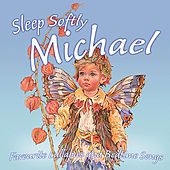 Sleep Softly Michael - Lullabies & Sleepy Songs by Various Artists