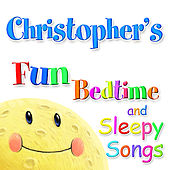 Fun Bedtime and Sleepy Songs For Christopher by Various Artists