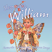 Sleep Softly William - Lullabies and Sleepy Songs by Various Artists