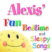 Fun Bedtime and Sleepy Songs For Alexis by Various Artists