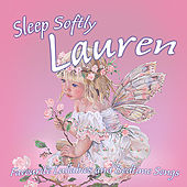 Sleep Softly Lauren - Lullabies and Sleepy Songs by Various Artists