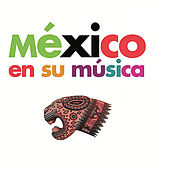 Mexico En Su Música by Various Artists