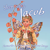 Sleep Softly Jacob - Lullabies and Sleepy Songs by Various Artists