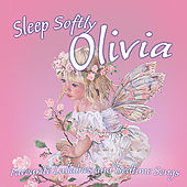 Sleep Softly Olivia - Lullabies and Sleepy Songs by Various Artists