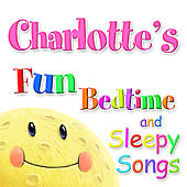 Fun Bedtime and Sleepy Songs For Charlotte by Various Artists