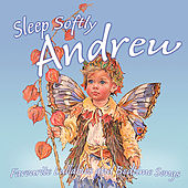 Sleep Softly Andrew - Lullabies and Sleepy Songs by Various Artists