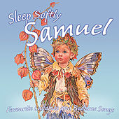 Sleep Softly Samuel - Lullabies & Sleepy Songs by Various Artists