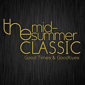 Good Times & Goodbyes by The Mid-Summer Classic