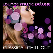 Lounge Music Deluxe: Classical Chill Out by Various Artists