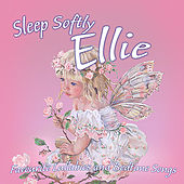 Sleep Softly Ellie - Lullabies & Sleepy Songs by Various Artists