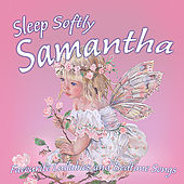 Sleep Softly Samantha - Lullabies and Sleepy Songs by Various Artists