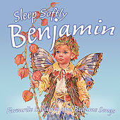 Sleep Softly Benjamin - Lullabies and Sleepy Songs by Various Artists