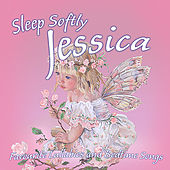 Sleep Softly Jessica - Lullabies & Sleepy Songs by Various Artists