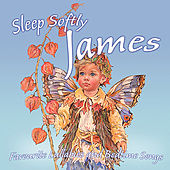 Sleep Softly James - Lullabies and Sleepy Songs by Various Artists