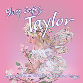 Sleep Softly Taylor - Lullabies and Sleepy Songs by Various Artists
