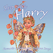 Sleep Softly Harry - Lullabies & Sleepy Songs by Various Artists