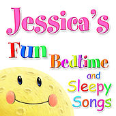 Fun Bedtime and Sleepy Songs For Jessica by Various Artists