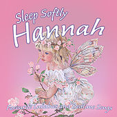 Sleep Softly Hannah - Lullabies and Sleepy Songs by Various Artists