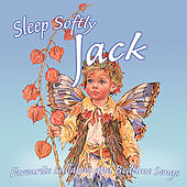 Sleep Softly Jack - Lullabies and Sleepy Songs by Various Artists