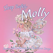 Sleep Softly Molly - Lullabies and Sleepy Songs by Various Artists