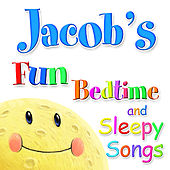 Fun Bedtime and Sleepy Songs For Jacob by Various Artists