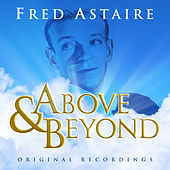 Above & Beyond - Fred Astaire by Fred Astaire