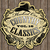 Hooked On Country Classics Vol. 16 by Various Artists