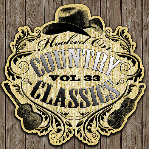 Hooked On Country Classics Vol. 33 by Various Artists