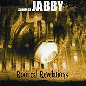 Rootical Revelations by Solomon Jabby