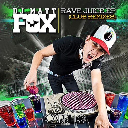 Rave Juice EP - The Club Remixes by Matt Fox