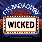 Wicked - On Broadway by Stage Door Musical Ensemble