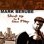 Shut Up So I Can Play by Mark Berube