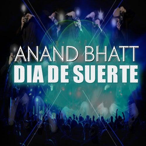 Dia De Suerte by Anand Bhatt