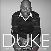 I Can't Help Myself (For Being In Love With You) - Single by Duke