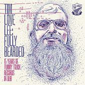 Tim Love Lee: Fully Bearded (15 Years if Tummy Touch Records in Dub) von Various Artists