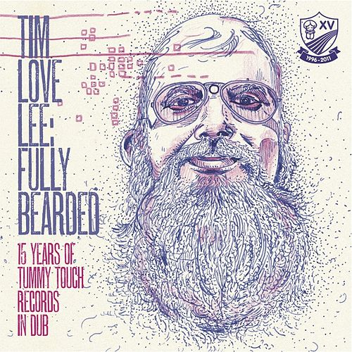 Tim Love Lee: Fully Bearded (15 Years if Tummy Touch Records in Dub) by Various Artists
