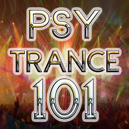 Psychedelic Trance 101 (Best of Electronica, Trance, Goa, Psytrance, Hard Dance, Techno, Hard Acid House, Hard Style, Party Hits) by DJ Trance Dance