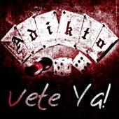 Vete Ya! by Adikto