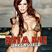 Miami Uncensored by Various Artists