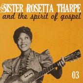 Sister Rosetta Tharpe and the Spirit of Gospel, Vol. 3 von Sister Rosetta Tharpe