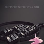 Ego by Drop Out Orchestra