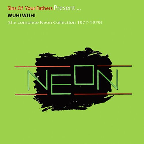 Wuh! Wuh! (The Complete Neon Collection 1977-1979) by Neon