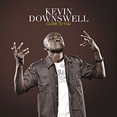 Close To You by Kevin Downswell