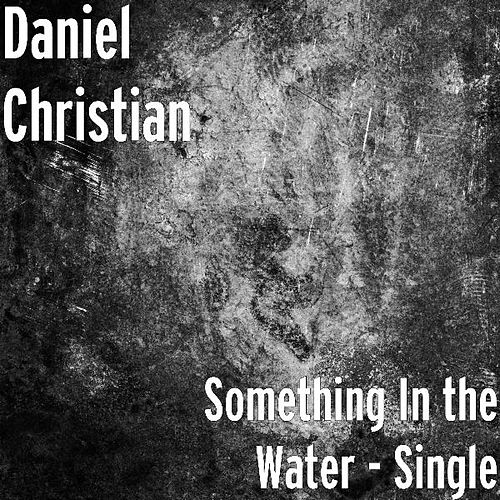 Something In the Water - Single by Daniel Christian