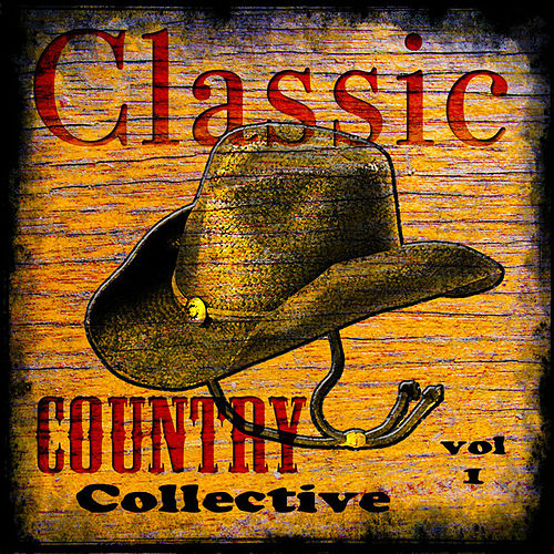 Classic Country Collective  Volume 1 by Various Artists