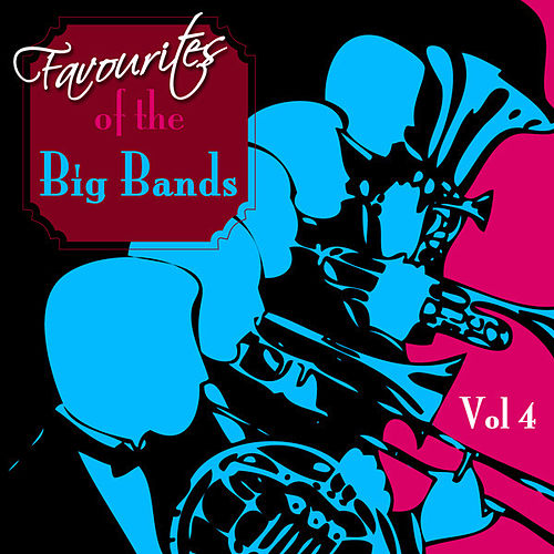 Favourites Of The Big Bands  Volume 4 by Various Artists