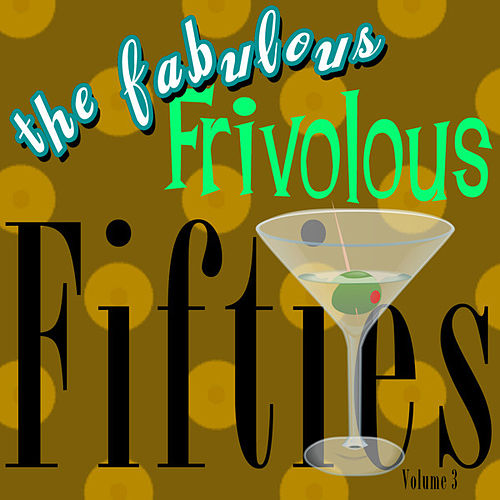 The Fabulous Frivolous Fifties  Volume 3 by Various Artists